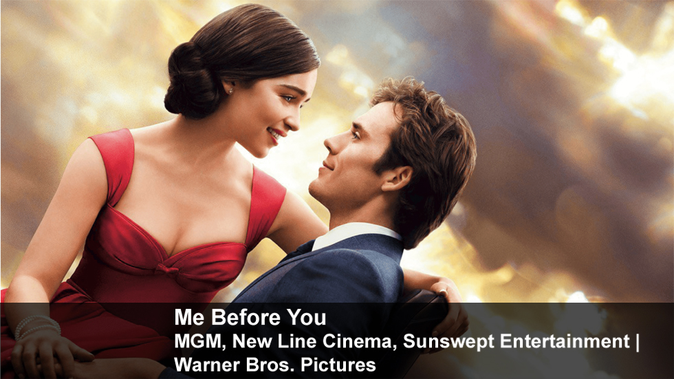 Me Before You   MGM, New Line Cinema, Sunswept Entertainment   Warner Bros. Pictures